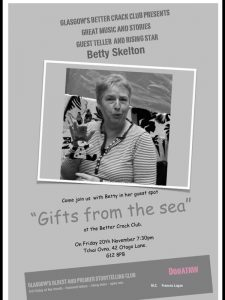 "Poster for The Better Crack Club, Friday 20th November 2015. It reads, 'Glasgow's Better Crack Club Presents Great Music and Stories. Guest Teller and Rising Star Betty Skelton.' There is a photo of Betty with a pirate puppet.' Come join us with Betty in her guest spot ""Gifts from the sea"" at The Better Crack Club."